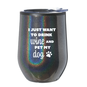 """I just want to drink WINE and pet my dog""- Iridescent Wine Tumbler"