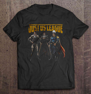 The Real Justice League is Just Us Tshirt (Available in Men's and Women's Tshirt styles)