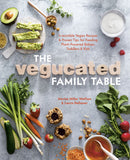 The Vegucated Family Table Book : the go-to reference for parents raising vegan children