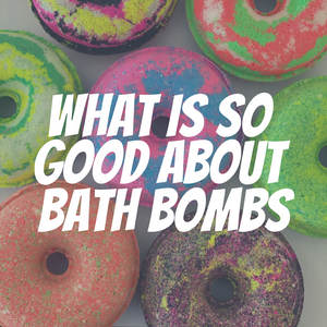 What Is So Good About Bath Bombs?