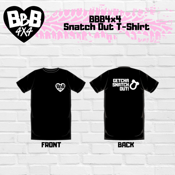 BBB4x4 Getcha Snatch Out Shirt