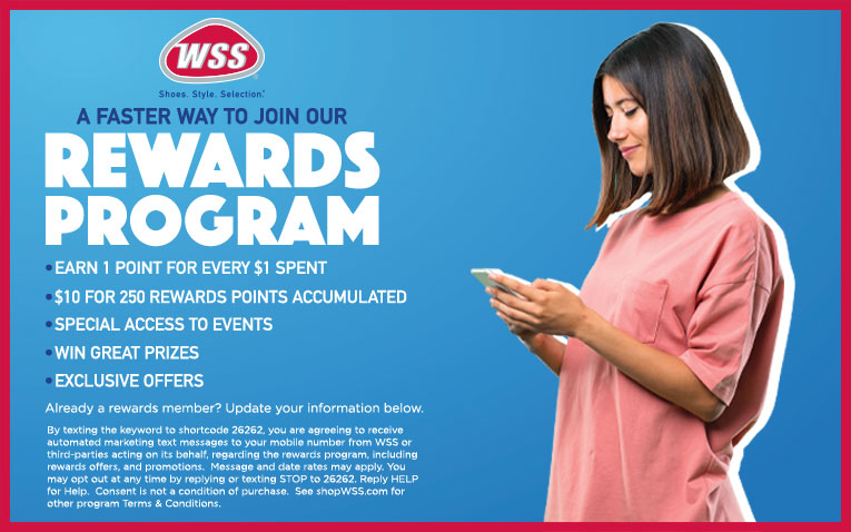 A faster way to join our Rewards Program. Earn $5 for Signing up*. Earn 1 Point for every $1 spent. Special access to events. Win great prizes. Exclusive offers.