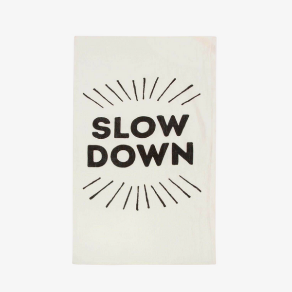 Slow Down Tea Towel