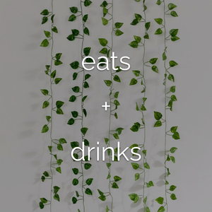 EATS + DRINKS