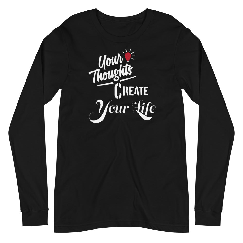 Your thoughts Create Your life Unisex Long Sleeve Tee