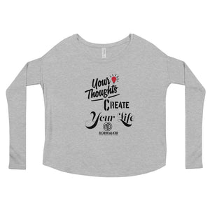 Your Thoughts Create Your Life Ladies' Long Sleeve Tee