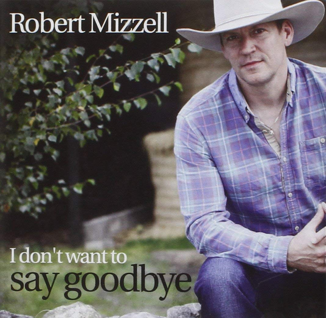 I Don't Want To Say Goodbye Robert Mizzell [CD]