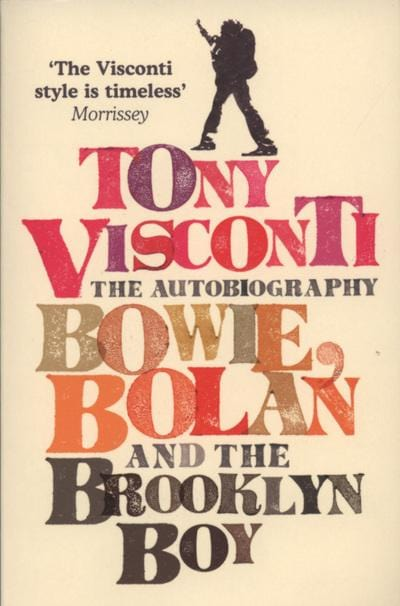 Bowie, Bolan and the Brooklyn boy - Tony Visconti [BOOK]