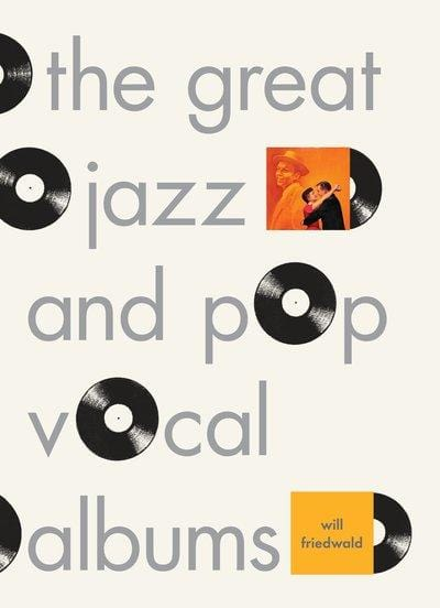 The fifty greatest jazz and pop vocal albums - Will Friedwald [BOOK]