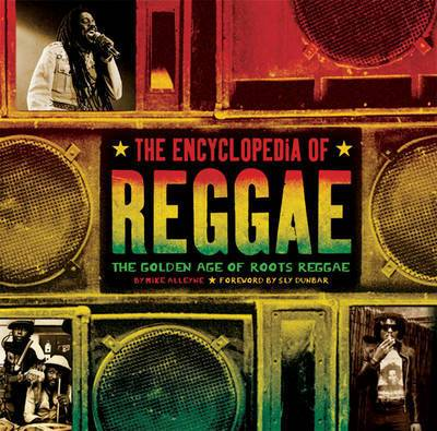 The encyclopedia of reggae - Mike Alleyne, Foreword by Sly Dunbar [BOOK]