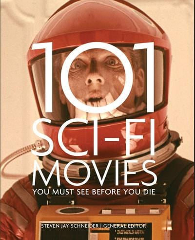 101 sci-fi movies you must see before you die - Steven Jay Schneider [BOOK]