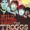 Wild Thing: The Very Best of the Troggs - The Troggs [CD]