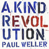 A Kind Revolution:   - Paul Weller [CD]