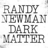 Dark Matter:   - Randy Newman [CD]