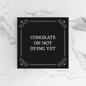 Congrats on Not Dying Birthday Card