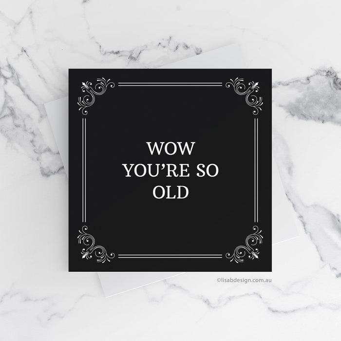 Wow You're So Old Funny Birthday Card