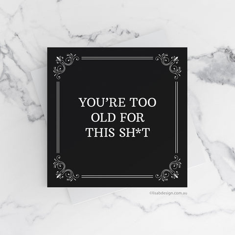 You're Too Old for This Birthday Card
