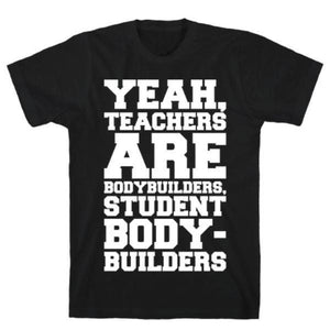 TEACHERS ARE BODYBUILDERS T-SHIRT