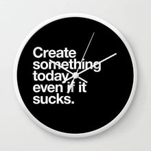 Load image into Gallery viewer, Create something today even if it sucks Wall clock