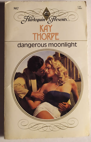 Harlequin Presents: Dangerous Moonlight by Kay Thorpe