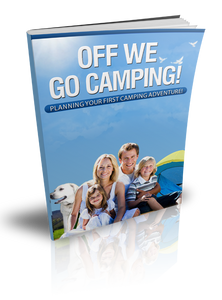 Off We Go Camping: Planning Your First Camping Adventure