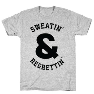 SWEATIN' & REGRETTIN' GREY T-SHIRT