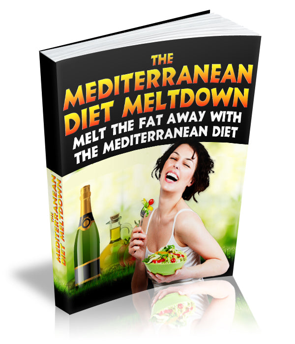 Mediterranean Diet Meltdown: Melt The Fat Away with The Mediterranean Diet