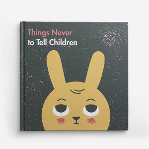 Things Never To Tell Children Book