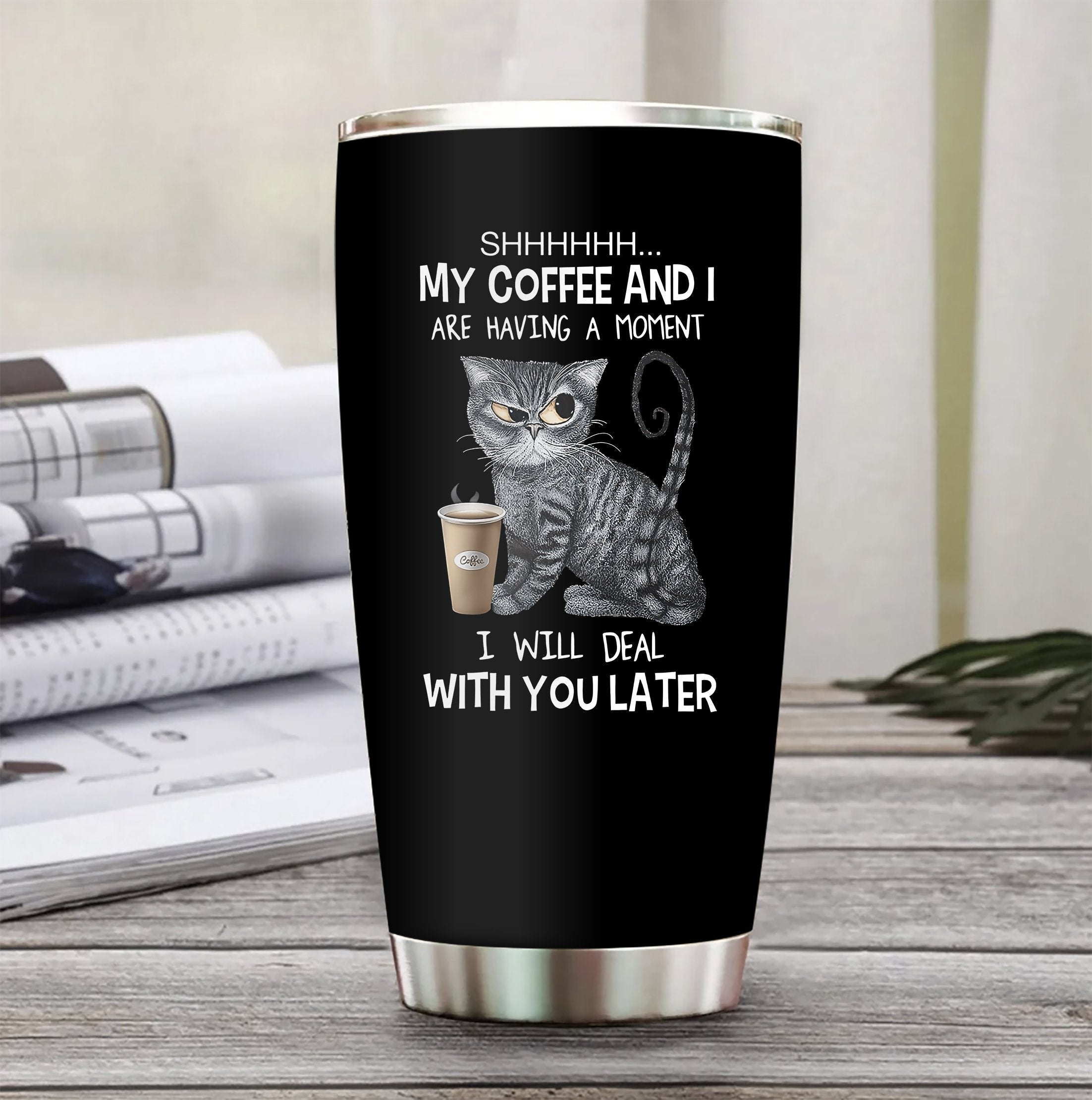 Shh My Coffee and I Stainless Steel Tumbler