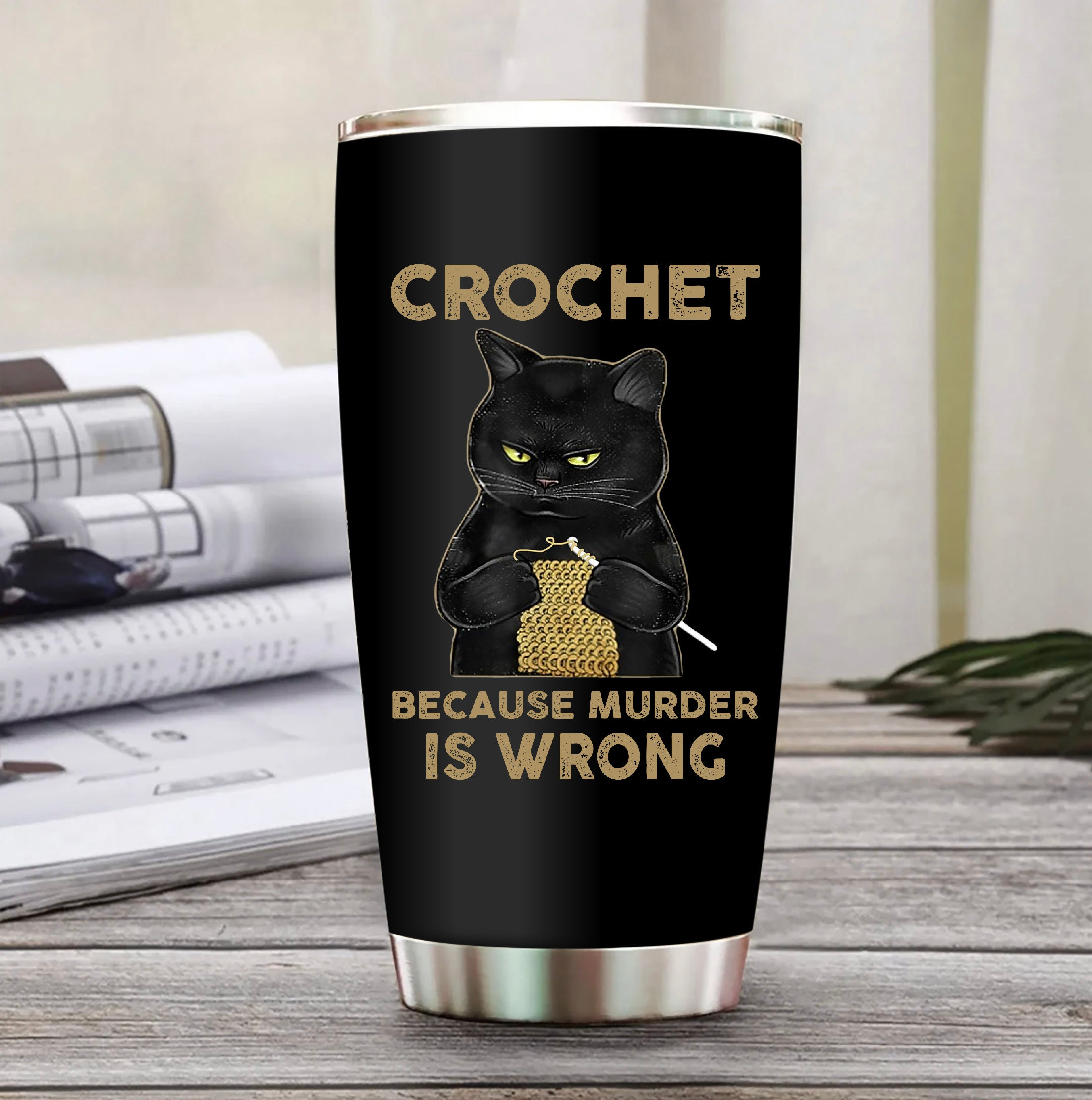 Crochet Because Murder Is Wrong Tumbler