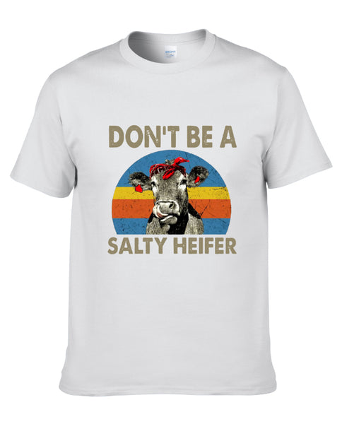 Limited Edition Don't Be A Salty Heifer T-Shirt