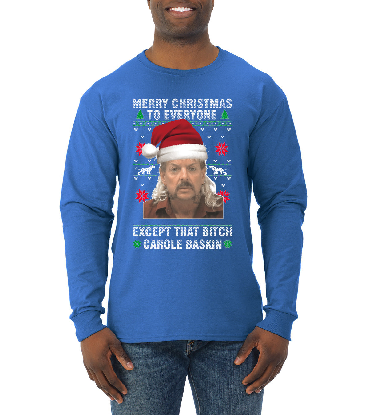 Merry Christmas to Everyone Except Carole Baskin Ugly Christmas Sweater Mens Long Sleeve Shirt