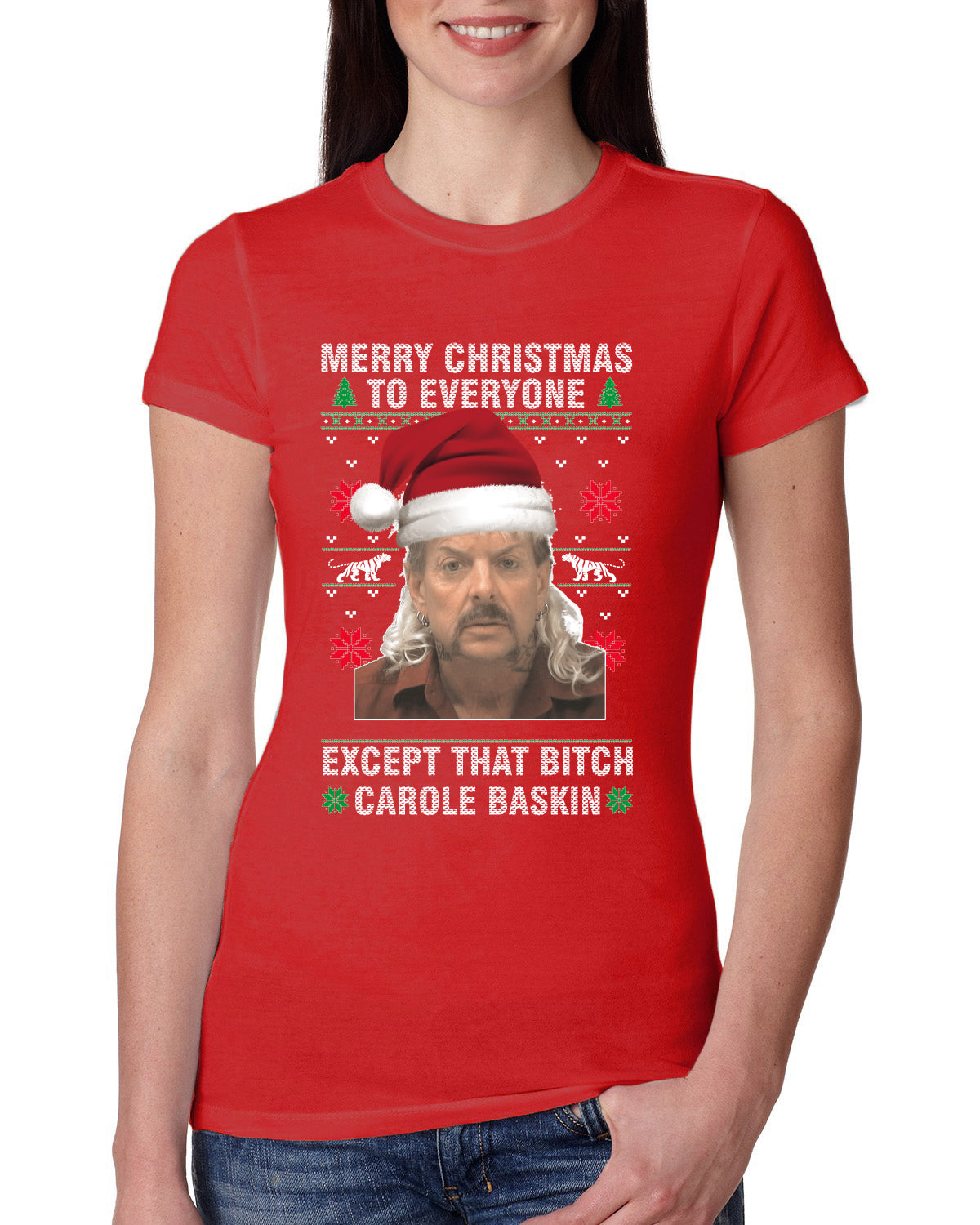 Merry Christmas to Everyone Except Carole Baskin Ugly Christmas Sweater Womens Slim Fit Junior Tee