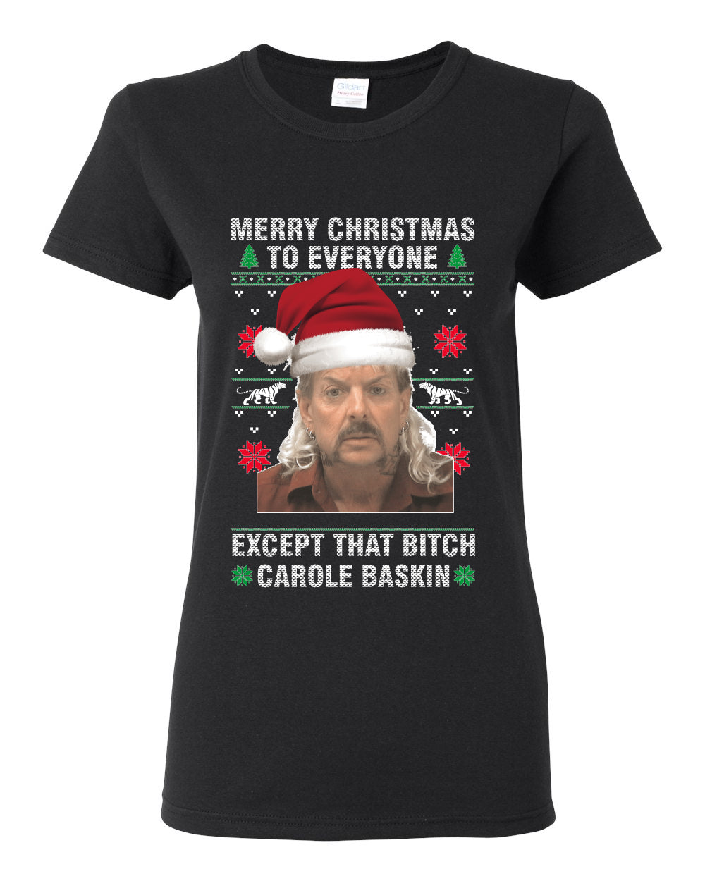 Merry Christmas to Everyone Except Carole Baskin Ugly Christmas Sweater Womens Graphic T-Shirt