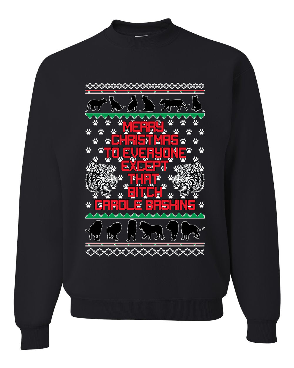 Merry Christmas to Everyone Except that Bitch Carole Baskin Ugly Christmas Sweater Christmas Unisex Crewneck Graphic Sweatshirt