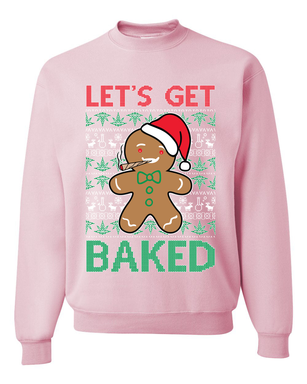 Lets get Baked Gingerbread Weed Stoner Ugly Christmas Sweater  Christmas Unisex Crewneck Graphic Sweatshirt