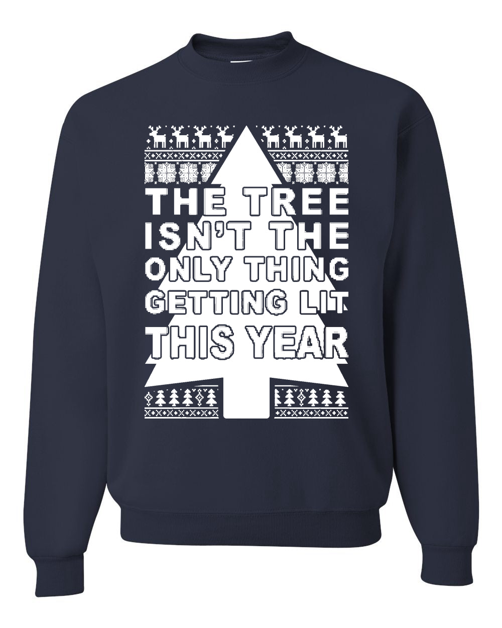 The Tree Isn't The Only Thing Getting Lit This Year Christmas Unisex Crewneck Graphic Sweatshirt