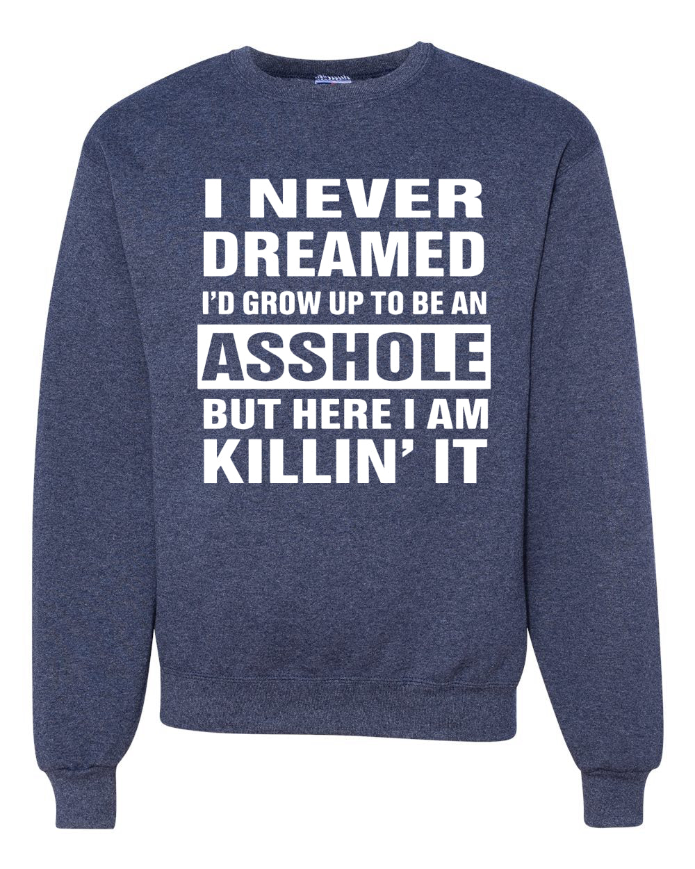 I Never Dreamed I'd Grow Up to be an Asshole  Political Unisex Crewneck Graphic Sweatshirt