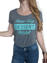 Load image into Gallery viewer, Never Skip Dessert T-Shirt