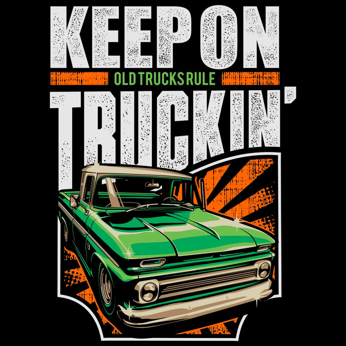 OLD TRUCKS RULE...KEEP ON TRUCKIN' GREEN