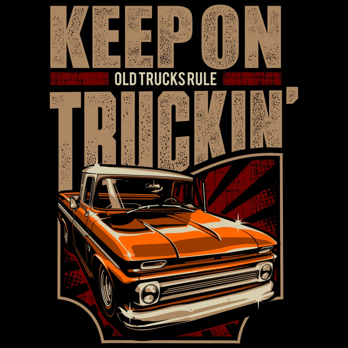 OLD TRUCKS RULE...KEEP ON TRUCKIN' ORANGE
