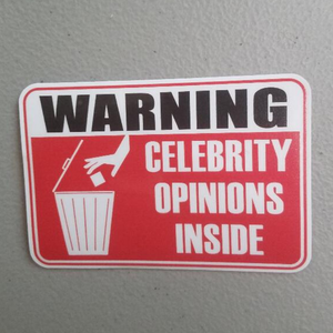 WARNING:  CELEBRITY OPINIONS INSIDE