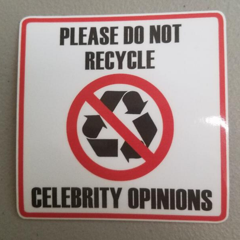 PLEASE DO NOT RECYCLE CELEBRITY OPINIONS