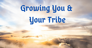 Growing You & Your Tribe