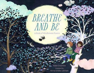 Breathe and Be- A Book of Mindfulness Poems