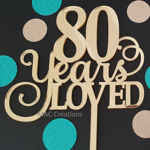 '80 Years Loved' Cake Topper - MAC Creations Laser Co.