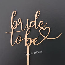 Load image into Gallery viewer, 'bride to be' Cake Topper - Wooden or Acrylic - MAC Creations Laser Co.