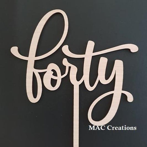 'Forty' Cake Topper - MAC Creations Laser Co.