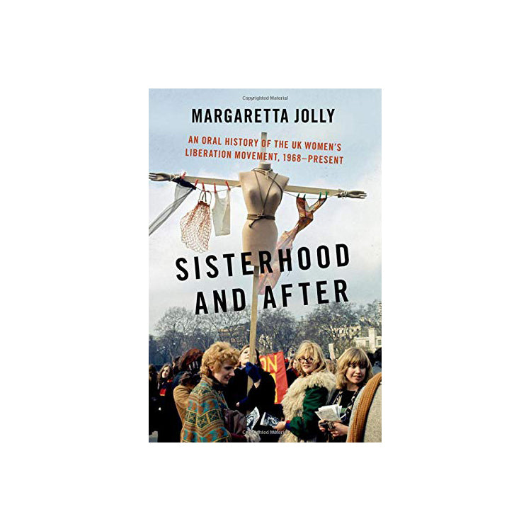 Cover of Sisterhood and After: An Oral History of the UK Women's Liberation Movement, 1968-present - Oxford Oral History Series (Hardback)