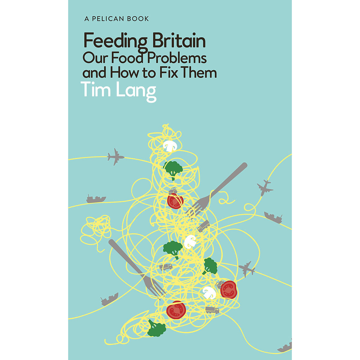 Cover of Feeding Britain: Our Food Problems and How to Fix Them